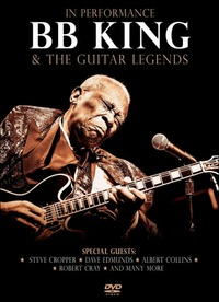 B. B. King & the Guitar Legends. In Performance