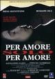 Cover Dvd DVD Per amore, solo per amore