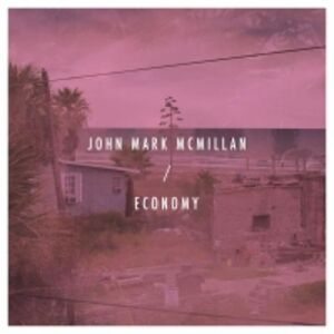 Vinile Economy John Mark McMillan