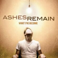 What I've Become - CD Audio di Ashes Remain