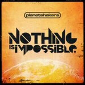 Nothing Is Impossible - CD Audio di Planetshakers