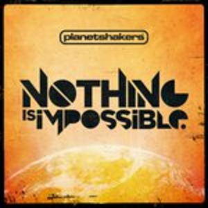 CD Nothing Is Impossible di Planetshakers