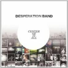 Center of it All - CD Audio di Desperation Band