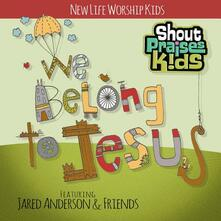 We Belong to Jesus - CD Audio di Shout Praises Kids