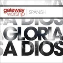 Gloria a Dios - CD Audio di Gateway Worship