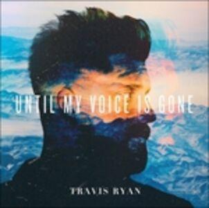 CD Until My Voice Is Gone di Travis Ryan