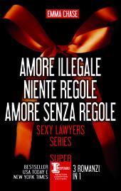 Sexy Lawyers Series. Amore illegale - Niente regole - Amore senza regole