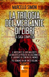 La trilogia del mercante di libri. Il mercante di libri maledetti - La biblioteca perduta dell'alchimista - Il labirinto ai confini del mondo