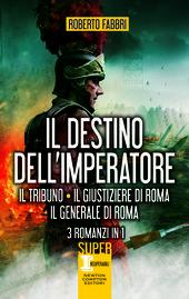 Il destino dell'imperatore. Il tribuno - Il giustiziere di Roma - Il generale di Roma