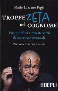Libro Troppe zeta nel cognome. Vizi pubblici e private virtù di un critico musicale. Copia autografata Mario Luzzatto Fegiz