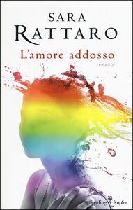 Libro L' amore addosso. Copia autografata Sara Rattaro