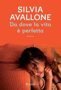 Libro Da dove la vita è perfetta. Copia autografata Silvia Avallone