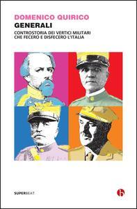 Generali. Controstoria dei vertici militari che fecero e disfecero l'Italia - Domenico Quirico - copertina
