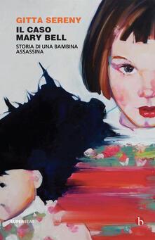 Il caso Mary Bell. Storia di una bambina assassina - Gitta Sereny - copertina