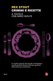 Crimini e ricette. A tavola con Nero Wolfe - Rex Stout - copertina