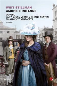 Amore e inganni ovvero Lady Susan Vernon di Jane Austen finalmente vendicata - Whit Stillman - copertina