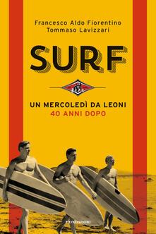 Surf. Un mercoledì da leoni 40 anni dopo. Copia autografata - Francesco Aldo Fiorentino,Tommaso Lavizzari - copertina