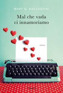 Mal che vada ci innamoriamo. Copia autografata - Mary G. Baccaglini - copertina