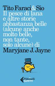 Il pesce di lana e altre storie abbastanza belle (alcune anche molto belle, non tante, solo alcune) di Maryjane J. Jayne. Copia autografata - Tito Faraci,Sio - copertina