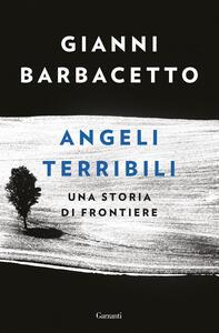 Angeli terribili. Una storia di frontiere. Copia autografata - Gianni Barbacetto - copertina