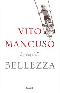 La via della bellezza. Copia autografata con ex libris - Vito Mancuso - copertina
