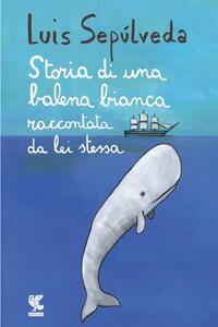Storia di una balena bianca raccontata da lei stessa. Copia autografata con ex libris - Luis Sepúlveda - copertina