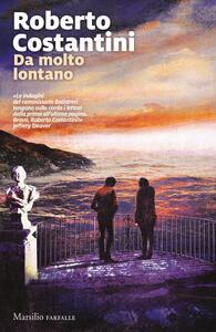 Da molto lontano. Copia autografata - Roberto Costantini - copertina