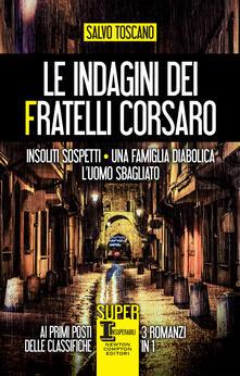 Le indagini dei fratelli Corsaro. Insoliti sospetti - Una famiglia diabolica - L'uomo sbagliato - Salvo Toscano - copertina