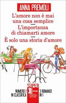 L'amore non è mai una cosa semplice - L'importanza di chiamarti amore - È solo una storia d'amore - Anna Premoli - copertina