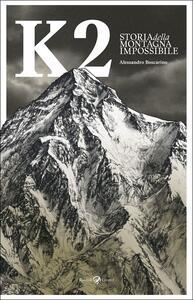K2. Storia della montagna impossibile. Ediz. illustrata. Copia autografata - Alessandro Boscarino - copertina