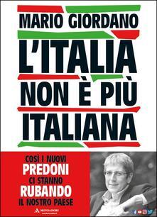 L' Italia non è più italiana. Così i nuovi predoni ci stanno rubando il nostro Paese. Copia autografata - Mario Giordano - copertina