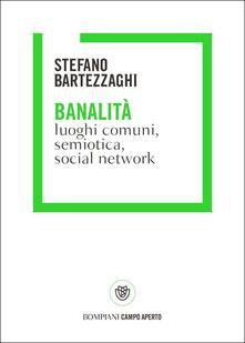Banalità. Luoghi comuni, semiotica, social network. Copia autografata - Stefano Bartezzaghi - copertina