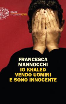 Io Khaled vendo uomini e sono innocente. Copia autografata - Francesca Mannocchi - copertina