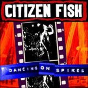 Vinile Dancing on Spikes Citizen Fish