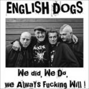 Vinile We Did, We Do, We Always Fucking Will! English Dogs