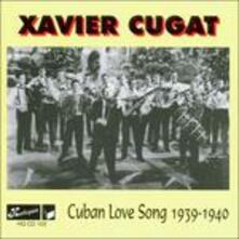 Cuban Love Songs 1939-1940 - CD Audio di Xavier Cugat