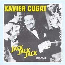 Jack Jack Jack 1947-1949 - CD Audio di Xavier Cugat