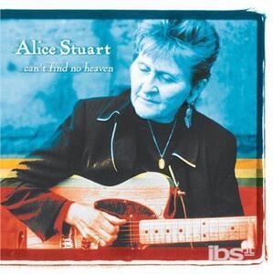 Can't Find No Heaven - CD Audio di Alice Stuart