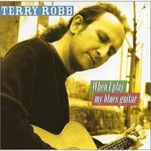When I Play My Blues Guitar - CD Audio di Terry Robb
