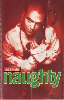 Naughty (Musicassetta) - Musicassetta di Adamski