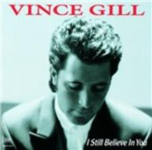 I Still Believe in You - CD Audio di Vince Gill