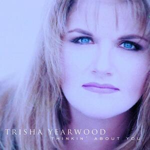 Thinkin' About You - CD Audio di Trisha Yearwood