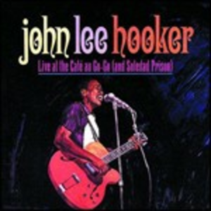 CD Live at Cafe Au Go Go di John Lee Hooker