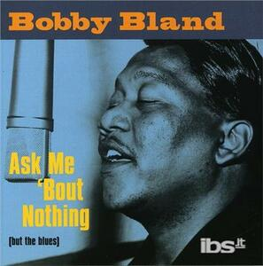 Ask me 'Bout Nothing (But the Blues) - CD Audio di Bobby Bland