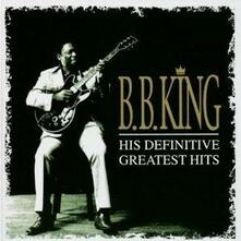 His Definitive Greatest Hits - CD Audio di B. B. King