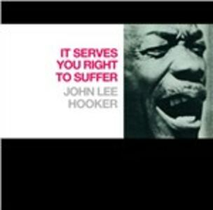 CD It Serves You Right to Suffer di John Lee Hooker