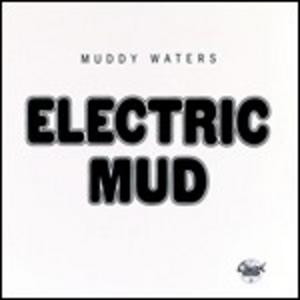 CD Electric Mud di Muddy Waters