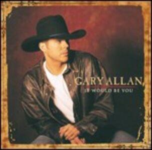 CD It Would Be You di Gary Allan