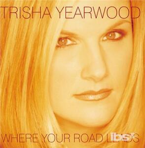 Where Your Road Leads - CD Audio di Trisha Yearwood