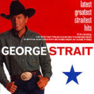 Latest Greatest Straitest - CD Audio di George Strait